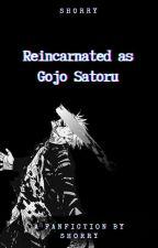 Reincarnated as Gojo Satoru by Shorry_