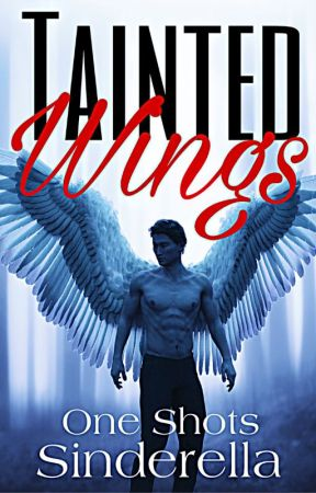 Tainted Wings: One Shots by shutupsinderella