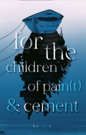 for the children of pain(t) & cement by -dreamsinwords