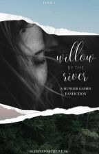 Willow by the River ~ A Hunger Games Fanfiction by DandelionWillow21