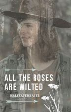 ⋘ ALL THE ROSES ARE WILTED ⋙ by halfeatenbagel