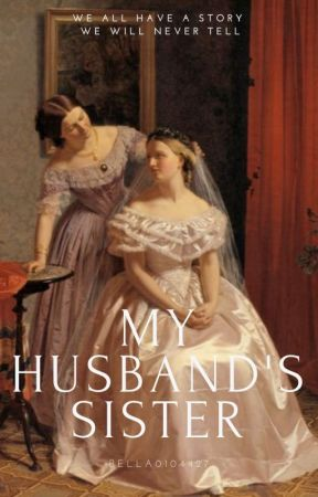 My Husband's Sister by Bella0104427