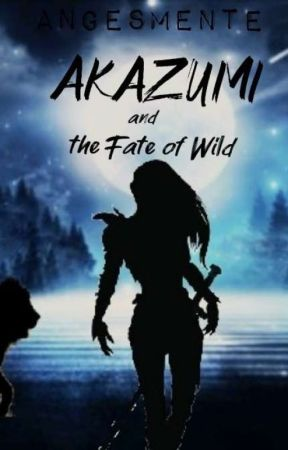 Akazumi and the Fate of the Wild by Angesmente