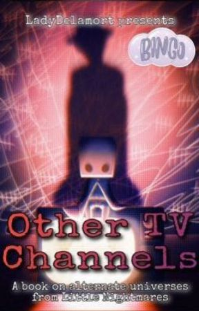 Other TV channels (Littles Nightmares -AUs) by LadyDelamort