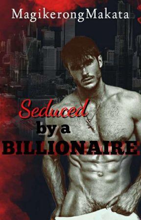 Seduced By a Billionaire  by MagikerongMakata