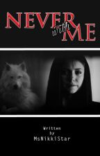 Never with Me (Book 1) by msnikkistar
