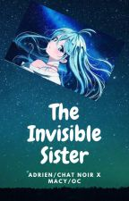 The Invisible Sister (MLB FF) (Adrien/Chat Noir x Oc) by NatashaD2967