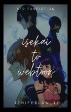 """ Isekai To Webtoon "" {BFD Webtoon fanfict} oleh BilqizAthy07"