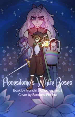 """""""Floresdome's White Roses""""  AU  book 2 by _ChommyInnit_"""