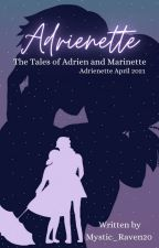 The Tales of Adrien and Marinette by Mystic_Raven20