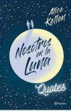 Nosotros en la Luna Quotes - Alice Kellen cover