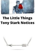 The Little Things Tony Stark Notices by Iriel3000