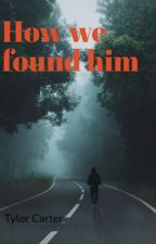 How we found him (uncompleted) by Tcart1230