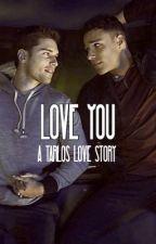 Love you (A Tarlos love story) by xxxfandomgirlxxx12