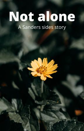 Not alone - A Sanders sides story by Soft_Pineapple12307