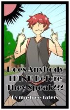 Does Anybody THINK Before They Speak??? by mashiee-taters