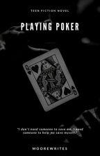 Playing Poker by moorewrites