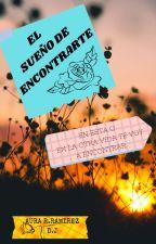 EL SUEÑO DE ENCONTRARTE  by Aura_1816_ROHUS
