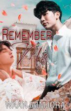 Remember Me ( Short Story Series 1) by waanjaimjora