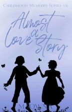 Almost A Love Story (Childhood Memoirs #6) by m3owna