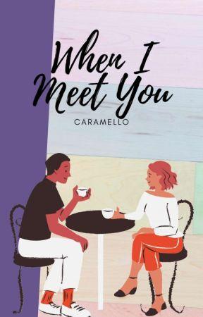 When I Meet You  (Hiatus)  by caramell_o