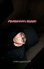 Forbidden Blood ✔ by MinSugasonly1