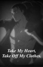 Take My Heart, Take Off My Clothes by lucyskeys