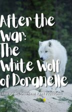 After the War: The White Wolf of Doranelle [updating] by Witchling167