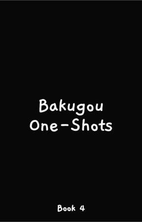 Bakugou One-Shots (Book 4) by ReaperRaelix