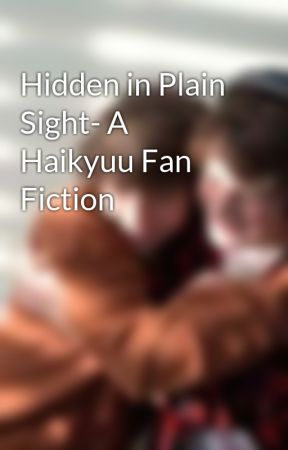 Hidden in Plain Sight- A Haikyuu Fan Fiction by Mya_IsNotOnFire