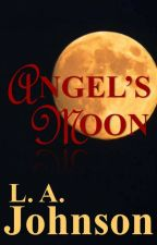 Angel's Moon by LAJohnson617
