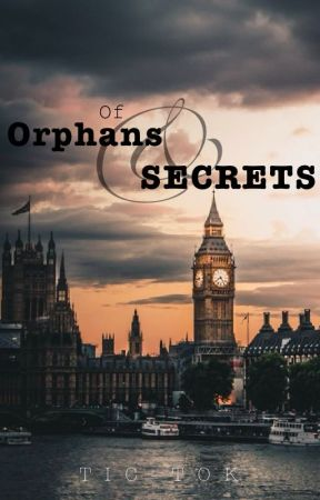 Of Orphans and Secrets by Tic_Tok