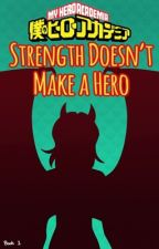 Strength Doesn't Make a Hero || MHA OC (Book 1) by Call_Me_Ava