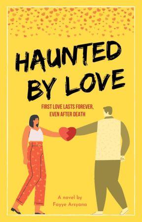 Haunted by Love by fayye_arsyana