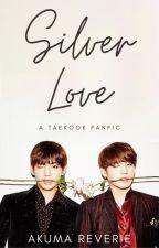Silver Love || A Taekook Fanfic by akuma_reverie