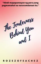 THE TENDERNESS BEHIND YOU AND I (C.S #1) by Margartot