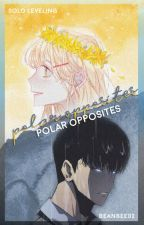 POLAR OPPOSITES [SOLO LEVELING X READER] by beanbee02