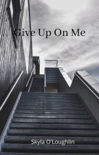 Give Up On Me by Soloughlin16