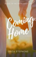 Coming Home: Sequel to The Truth About Life by Spitfiregal