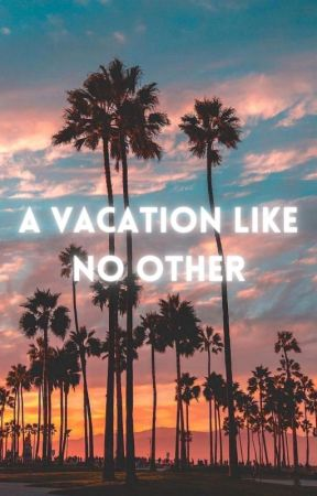 A Vacation Like No Other by DaughterofThor1