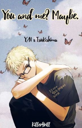 You and me? Maybe. // Y/N x Tsukishima Kei // by KillerGrill