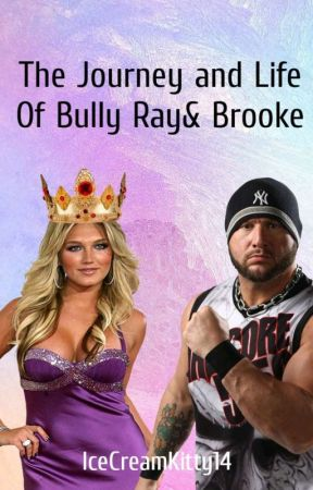 The Journey & Life Of Bully Ray & Brooke ( Under Editing) by IceCreamKitty14