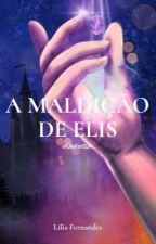 A Maldição de Elis by LiliaFex1234