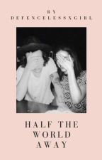 Half the World Away (H.S.) by defencelessxgirl