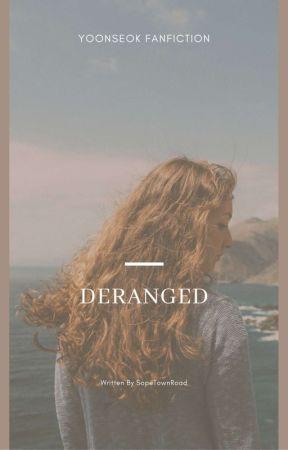 Deranged | SOPE FF by SopeTownRoad