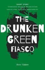 The Drunken Green Fiasco ~ Short Story by Reeciepeiciepie