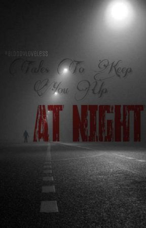 Tales To Keep You Up At Night by Bloodyloveless