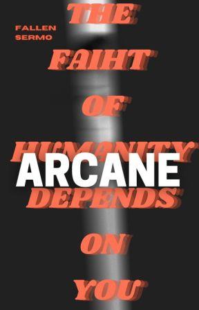ARCANE by fallensermo