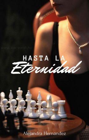 Hasta la Eternidad (EN PROCESO) by AleHernandez16