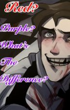 Red? Purple? What's the difference? (William Afton x Reader) by HarperSepticiplier